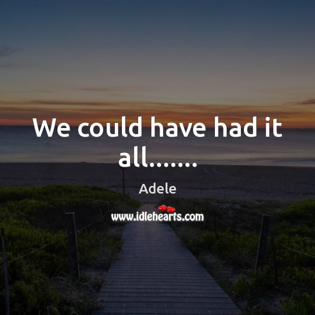We could have had it all……. Adele Picture Quote