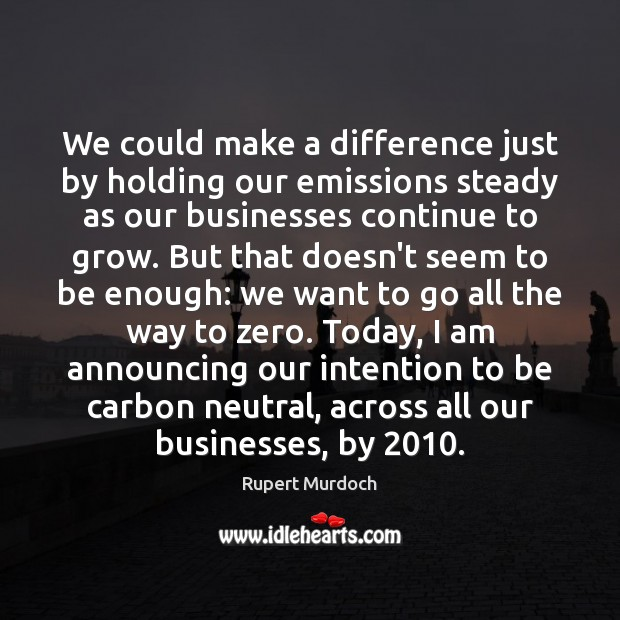 We could make a difference just by holding our emissions steady as Rupert Murdoch Picture Quote