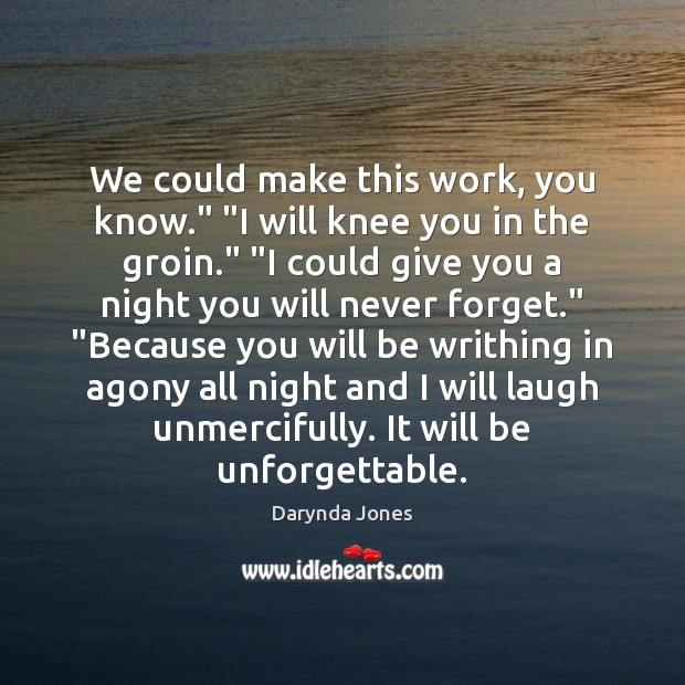 """We could make this work, you know."""" """"I will knee you in Darynda Jones Picture Quote"""