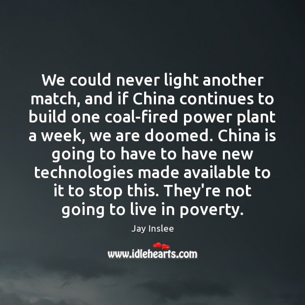 We could never light another match, and if China continues to build Image