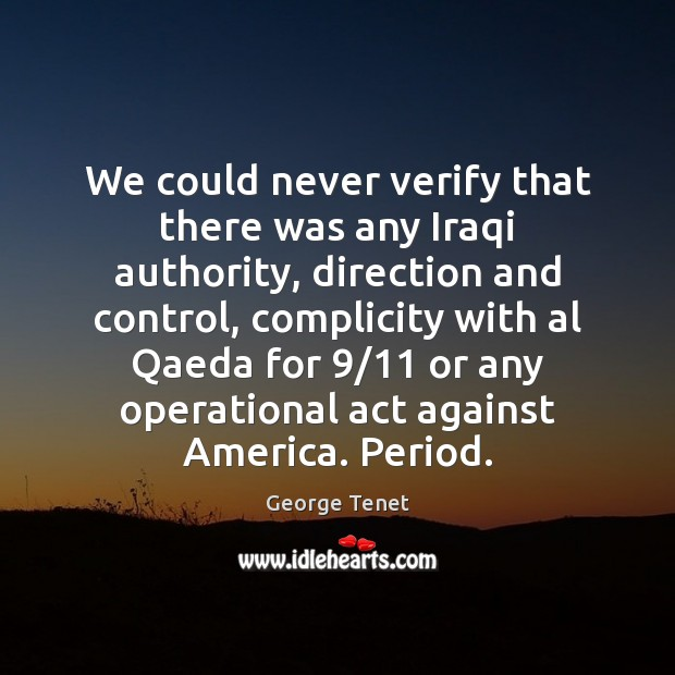 We could never verify that there was any Iraqi authority, direction and Image