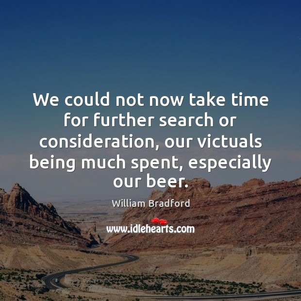 We could not now take time for further search or consideration, our William Bradford Picture Quote