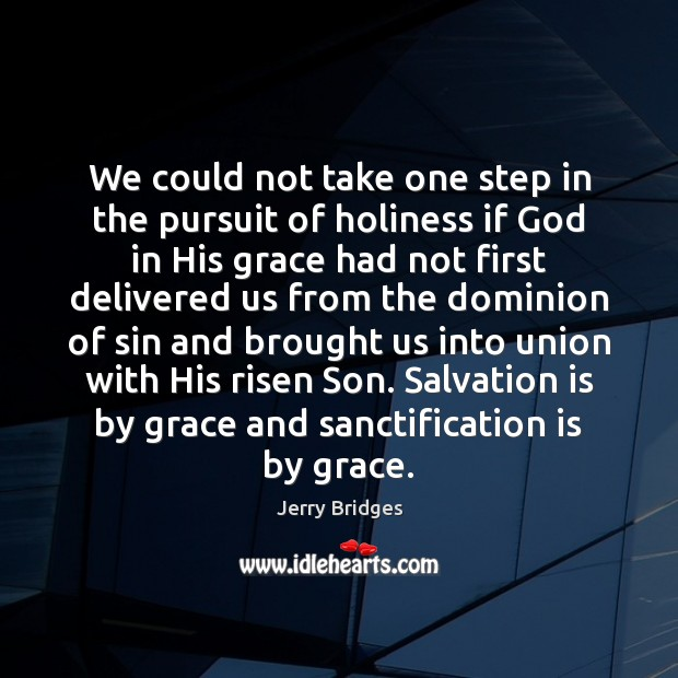 We could not take one step in the pursuit of holiness if Jerry Bridges Picture Quote
