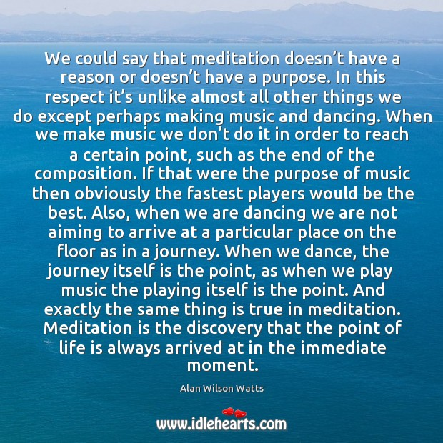 We could say that meditation doesn't have a reason or doesn't have a purpose. Image
