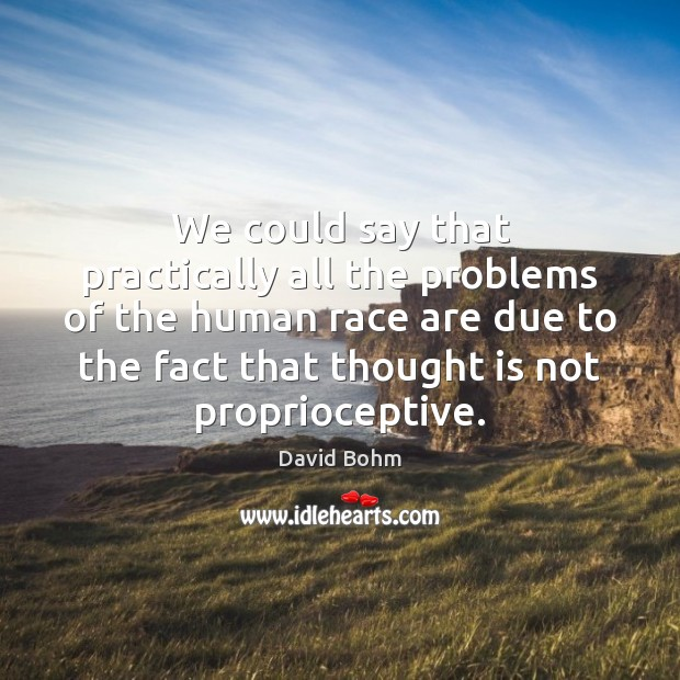We could say that practically all the problems of the human race Image