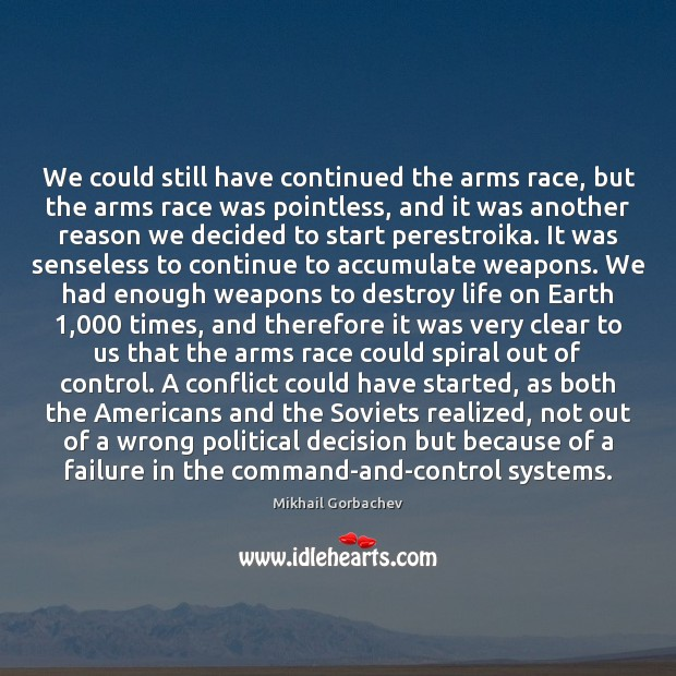 We could still have continued the arms race, but the arms race Image