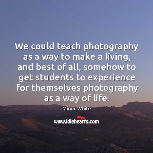 Image, We could teach photography as a way to make a living, and
