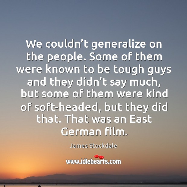 We couldn't generalize on the people. James Stockdale Picture Quote