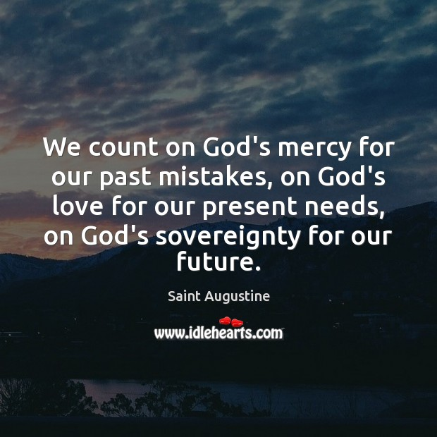 We count on God's mercy for our past mistakes, on God's love Saint Augustine Picture Quote