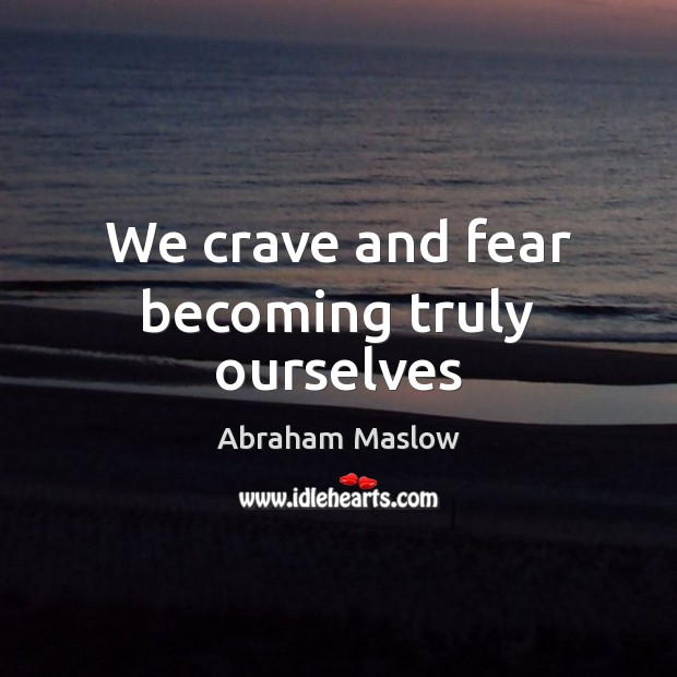 Image, We crave and fear becoming truly ourselves