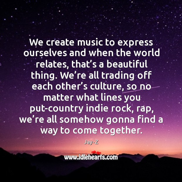 We create music to express ourselves and when the world relates, that' Image