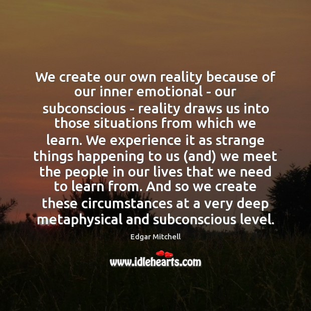 We create our own reality because of our inner emotional – our Image