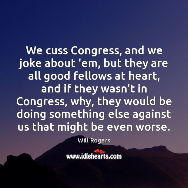 We cuss Congress, and we joke about 'em, but they are all Image