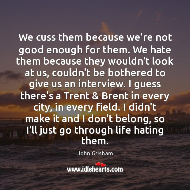 We cuss them because we're not good enough for them. We hate Image