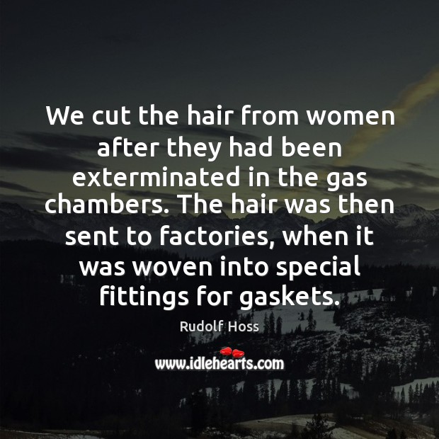Image, We cut the hair from women after they had been exterminated in