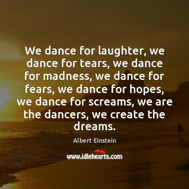 Image, We dance for laughter, we dance for tears, we dance for madness,
