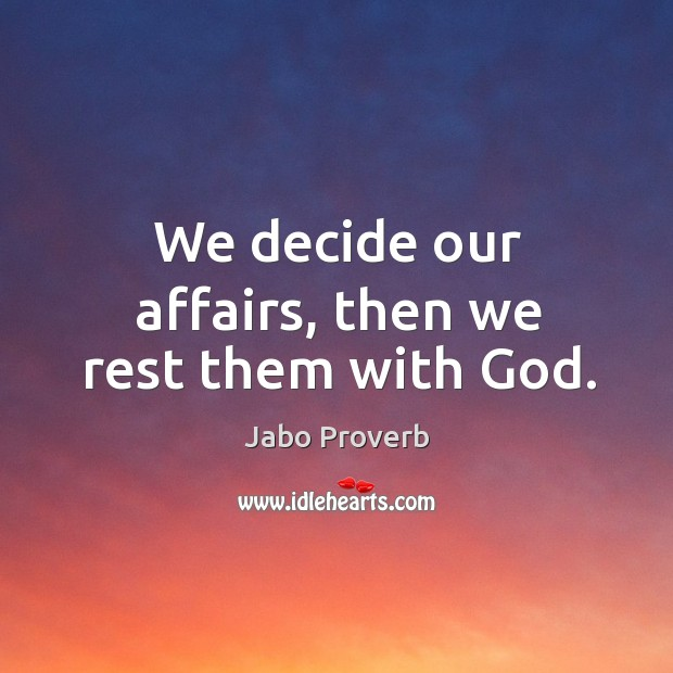 We decide our affairs, then we rest them with God. Jabo Proverbs Image