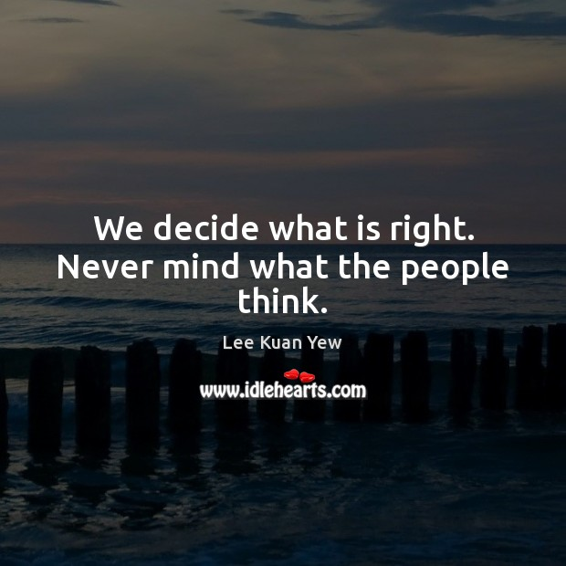 Image about We decide what is right. Never mind what the people think.