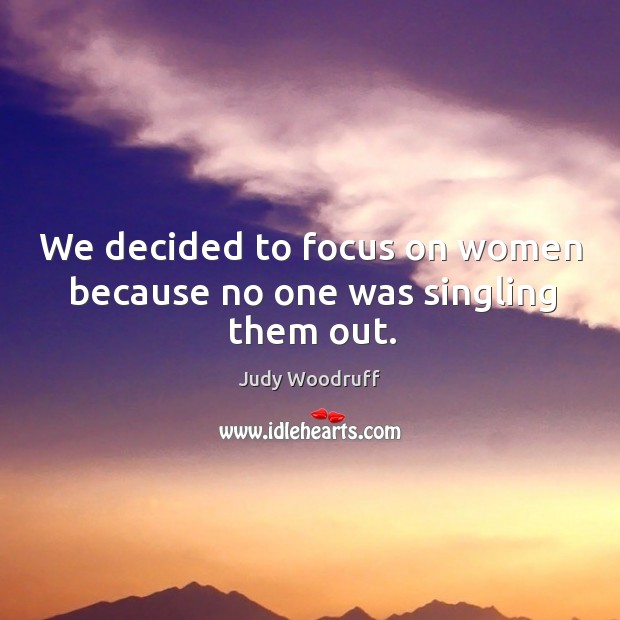 We decided to focus on women because no one was singling them out. Image