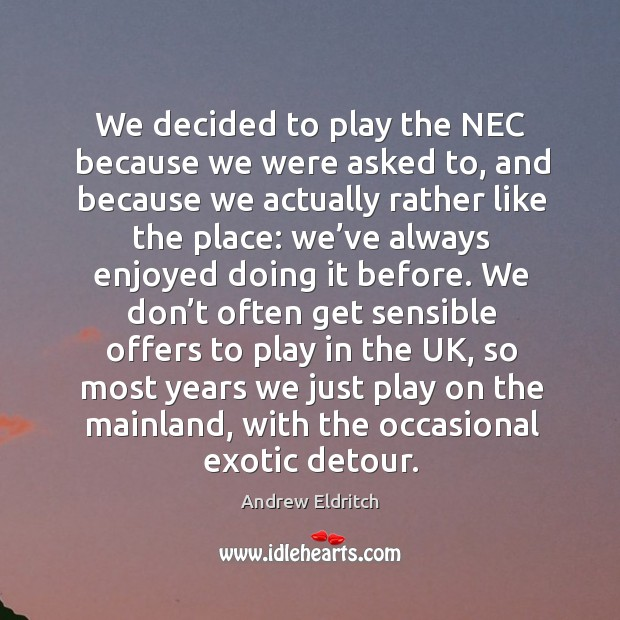 We decided to play the nec because we were asked to, and because we actually Image