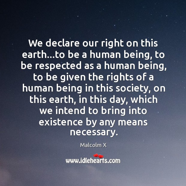 Image, We declare our right on this earth…to be a human being,