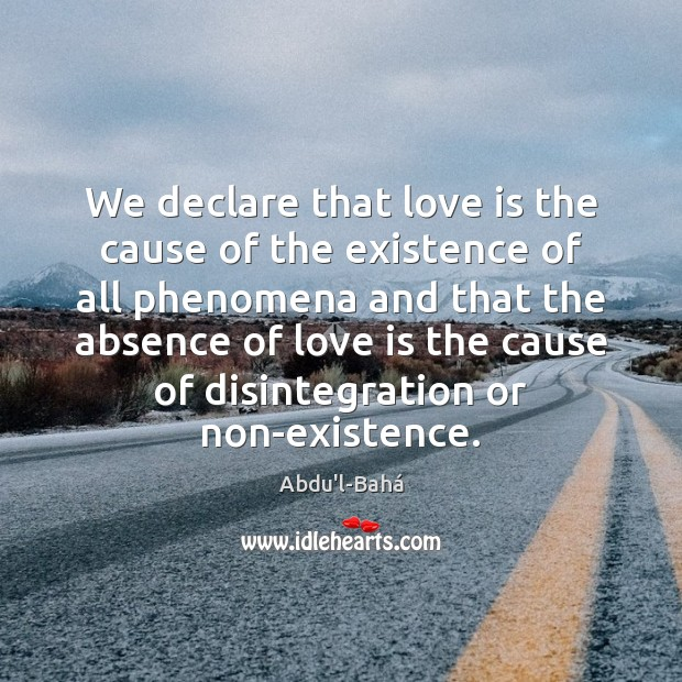 Image, We declare that love is the cause of the existence of all