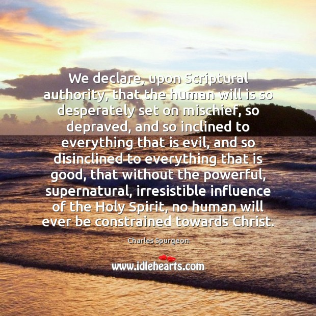 Image, We declare, upon Scriptural authority, that the human will is so desperately