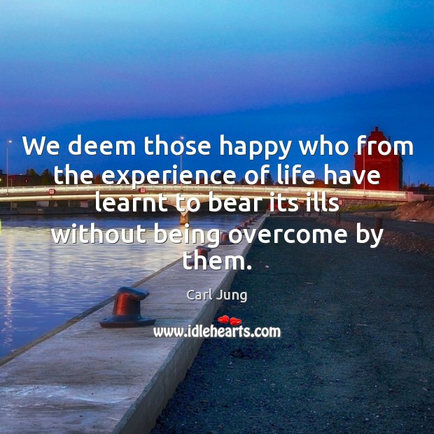 We deem those happy who from the experience of life have learnt Image