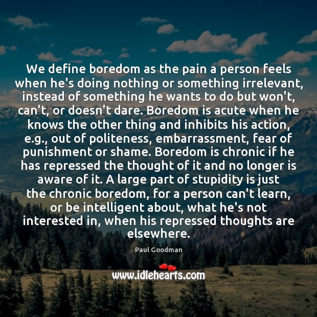 We define boredom as the pain a person feels when he's doing Paul Goodman Picture Quote