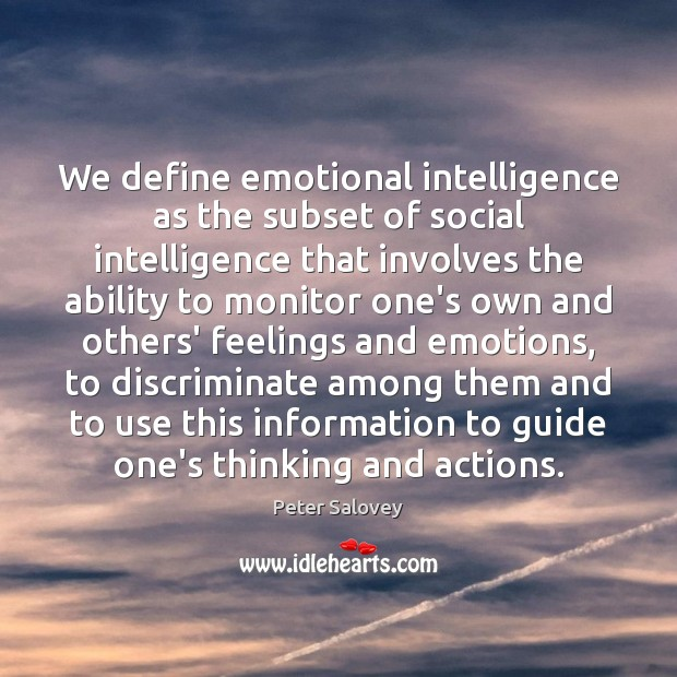 We define emotional intelligence as the subset of social intelligence that involves Image
