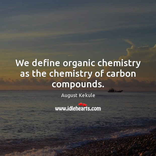 Image, We define organic chemistry as the chemistry of carbon compounds.