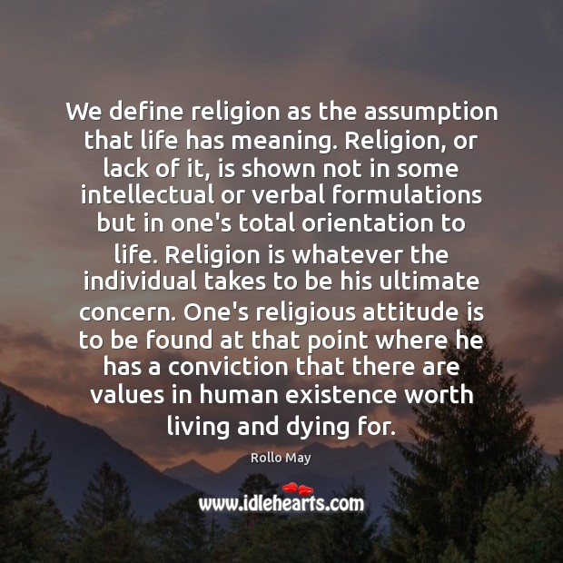 Image, We define religion as the assumption that life has meaning. Religion, or
