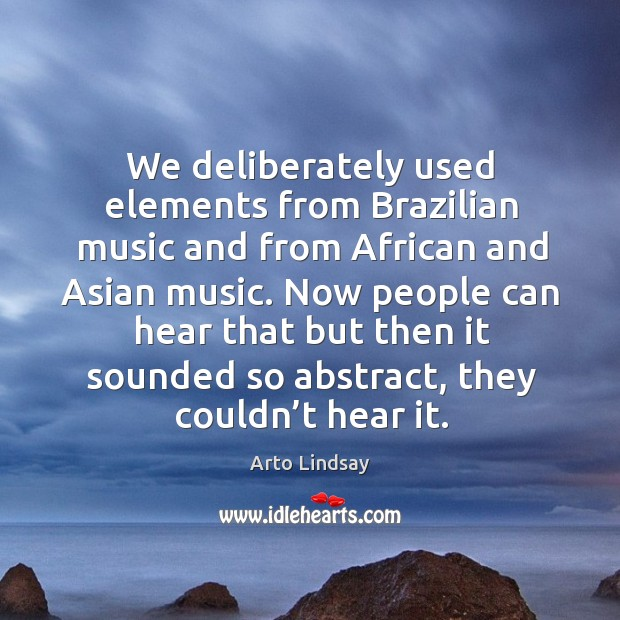Image, We deliberately used elements from brazilian music and from african and asian music.