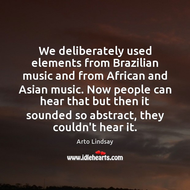 We deliberately used elements from Brazilian music and from African and Asian Image