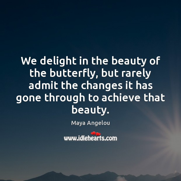 Image, We delight in the beauty of the butterfly, but rarely admit the