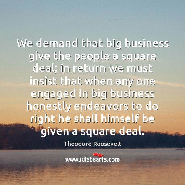 We demand that big business give the people a square deal; in Image
