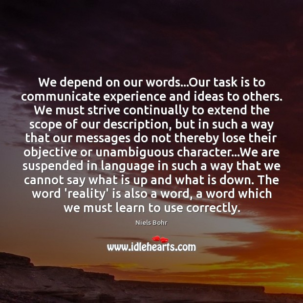 We depend on our words…Our task is to communicate experience and Image