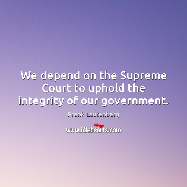 We depend on the Supreme Court to uphold the integrity of our government. Image