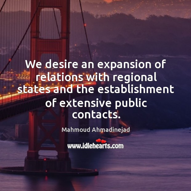 We desire an expansion of relations with regional states and the establishment of extensive public contacts. Image