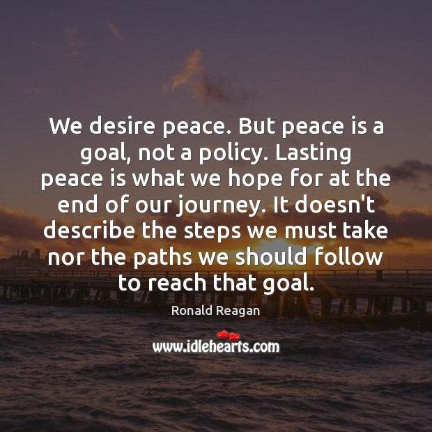 Image, We desire peace. But peace is a goal, not a policy. Lasting