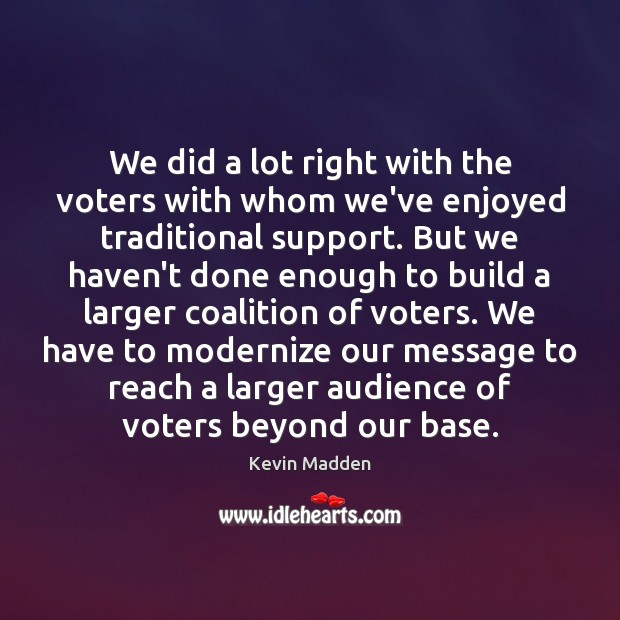 We did a lot right with the voters with whom we've enjoyed Image
