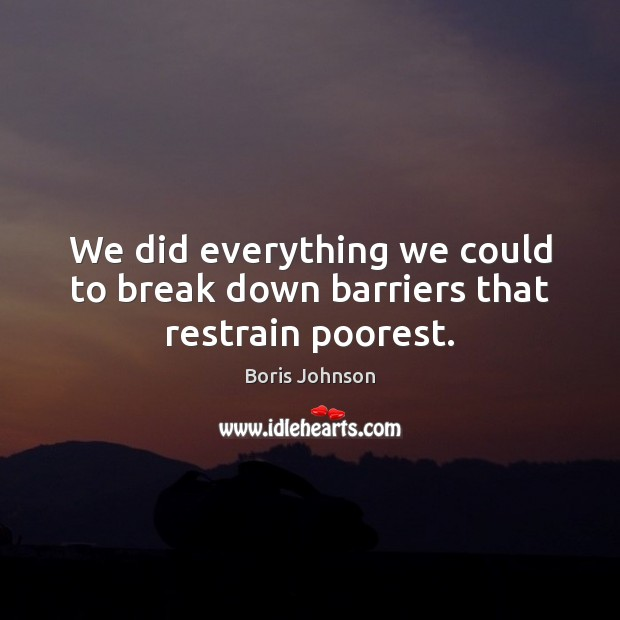 We did everything we could to break down barriers that restrain poorest. Image