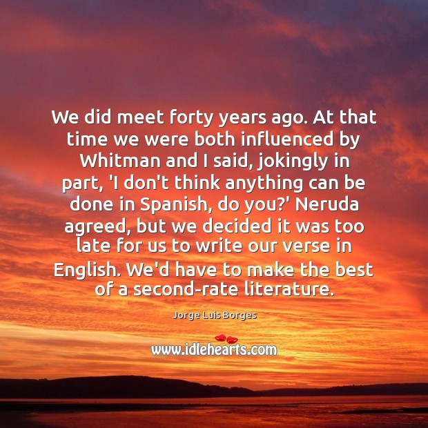 Image, We did meet forty years ago. At that time we were both