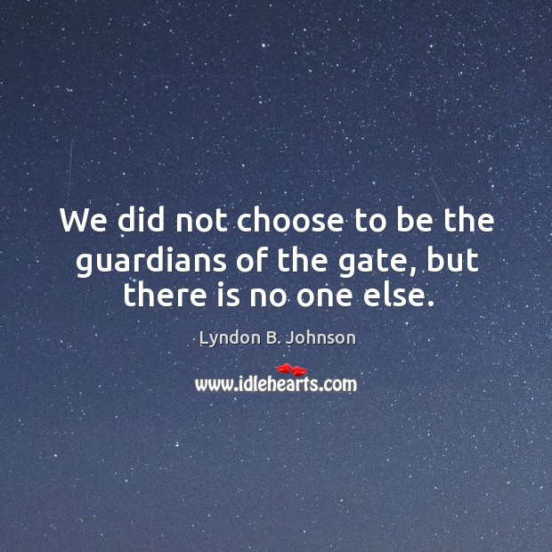 Image, We did not choose to be the guardians of the gate, but there is no one else.