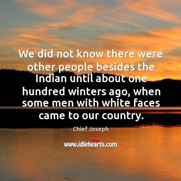 We did not know there were other people besides the indian until about one hundred Chief Joseph Picture Quote