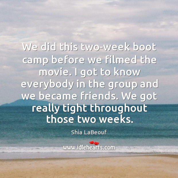 We did this two-week boot camp before we filmed the movie. Image