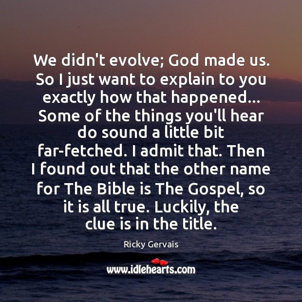 We didn't evolve; God made us. So I just want to explain Image