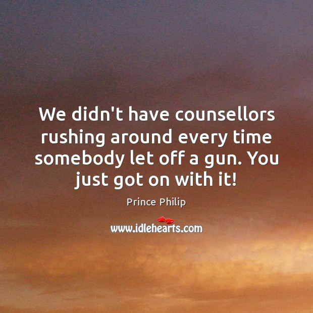 We didn't have counsellors rushing around every time somebody let off a Image