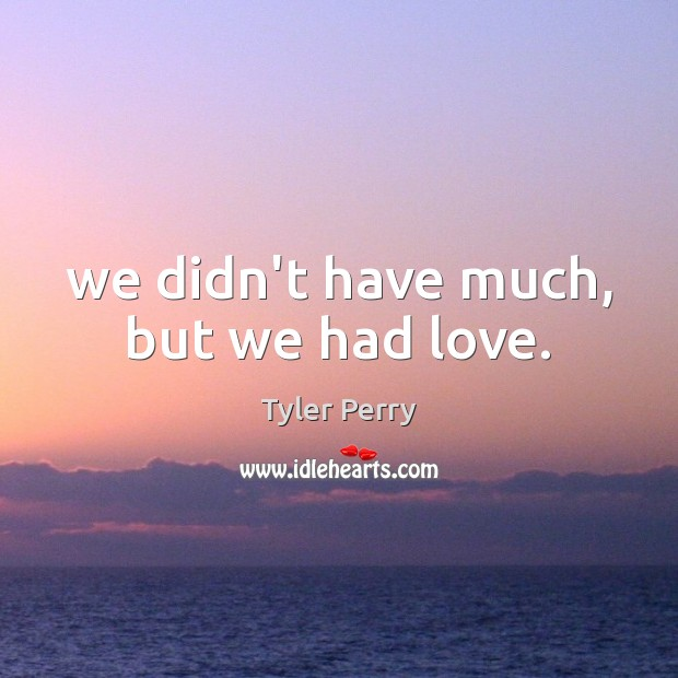 We didn't have much, but we had love. Image