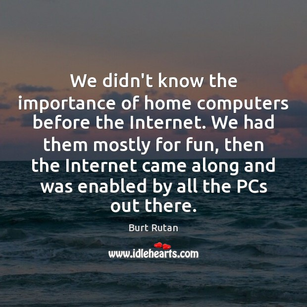 Image, We didn't know the importance of home computers before the Internet. We
